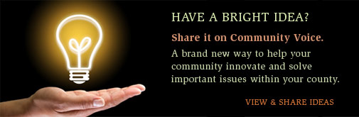 Have a bright idea. Share it on Community Voice. A brand new way to help your community innovate and solve important issues within your county. VIEW AND SHARE IDEAS
